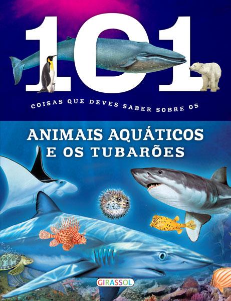 101 Coisas que Deves Saber Sobre os Animais Aquáticos e os Tubar